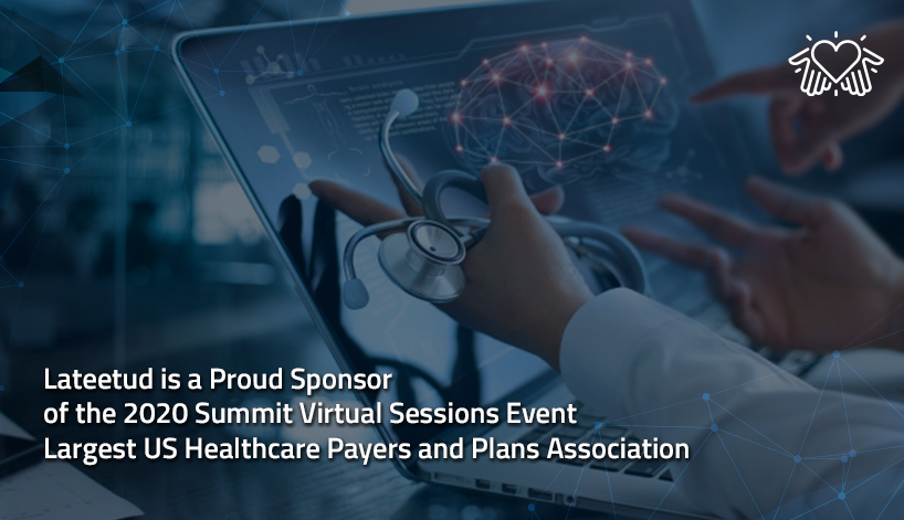 Lateetud is a Proud Sponsor of the 2020 Summit Virtual Sessions Event Largest US Healthcare Payers and Plans Association